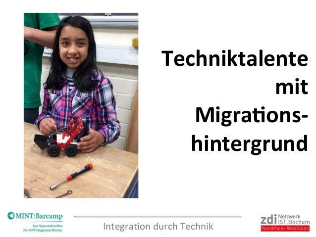 Integra(on  durch  Technik   Techniktalente   mit   Migra0ons-‐   hintergrund