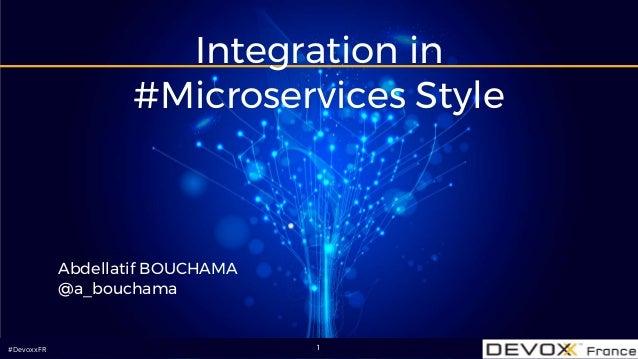 #DevoxxFR#DevoxxFR Integration in #Microservices Style Abdellatif BOUCHAMA @a_bouchama 1