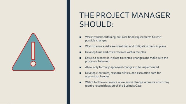 THE PROJECT MANAGER SHOULD: ■ Work towards obtaining accurate final requirements to limit possible changes ■ Work to ensur...