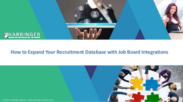 © 2020 Harbinger Systems   www.harbinger-systems.com How to Expand Your Recruitment Database with Job Board Integrations