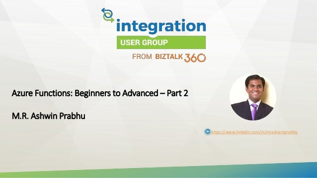 Azure Functions: Beginners to Advanced – Part 2 M.R. Ashwin Prabhu https://www.linkedin.com/in/mrashwinprabhu