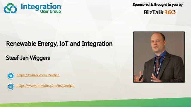 Sponsored & Brought to you by Renewable Energy, IoT and Integration Steef-Jan Wiggers https://twitter.com/steefjan https:/...