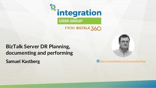 BizTalk Server DR Planning, documenting and performing Samuel Kastberg https://www.linkedin.com/in/samuelkastberg
