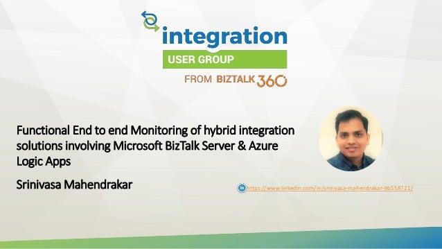 Functional End to end Monitoring of hybrid integration solutions involving Microsoft BizTalk Server & Azure Logic Apps Sri...