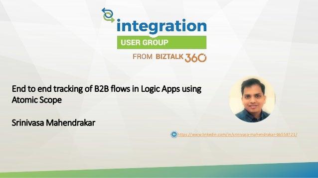 End to end tracking of B2B flows in Logic Apps using Atomic Scope Srinivasa Mahendrakar https://www.linkedin.com/in/sriniv...