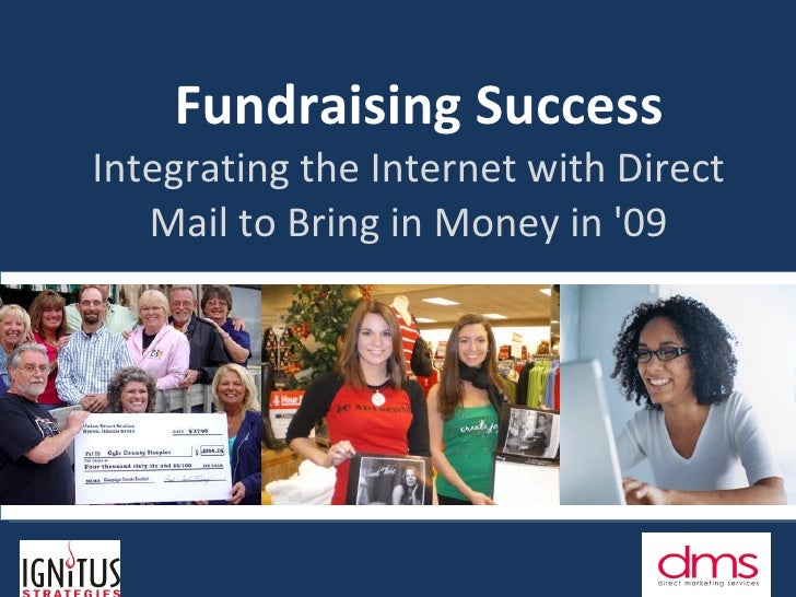 Fundraising Success Integrating the Internet with Direct Mail to Bring in Money in '09