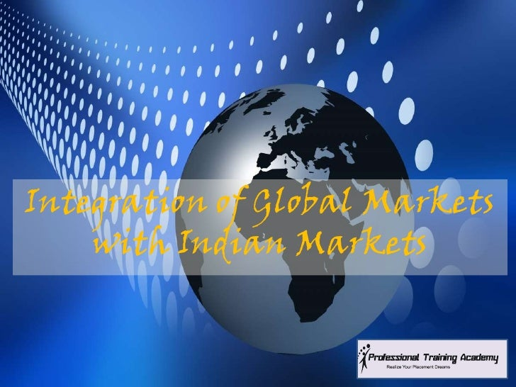 Integration of Global Markets    with Indian Markets