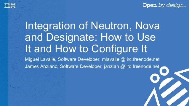 Integration of Neutron, Nova and Designate: How to Use It and How to Configure It Miguel Lavalle, Software Developer, mlav...