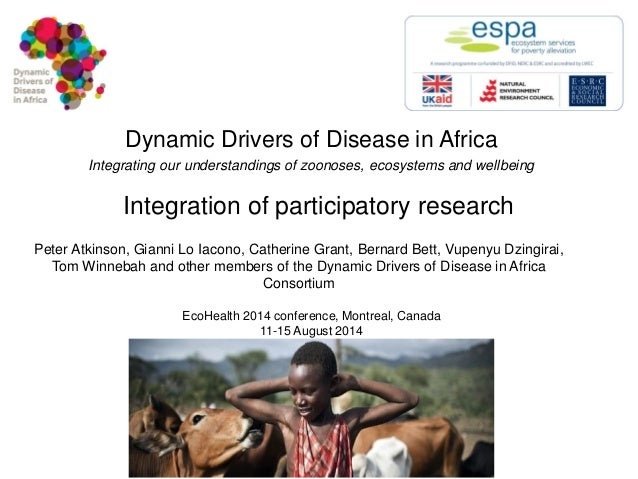 Dynamic Drivers of Disease in Africa Integrating our understandings of zoonoses, ecosystems and wellbeing  Integration of ...