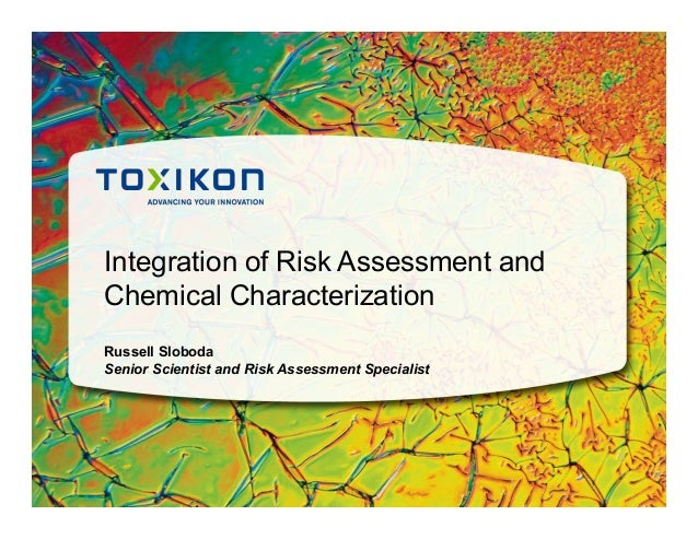 Integration of Risk Assessment and Chemical Characterization Russell Sloboda Senior Scientist and Risk Assessment Speciali...