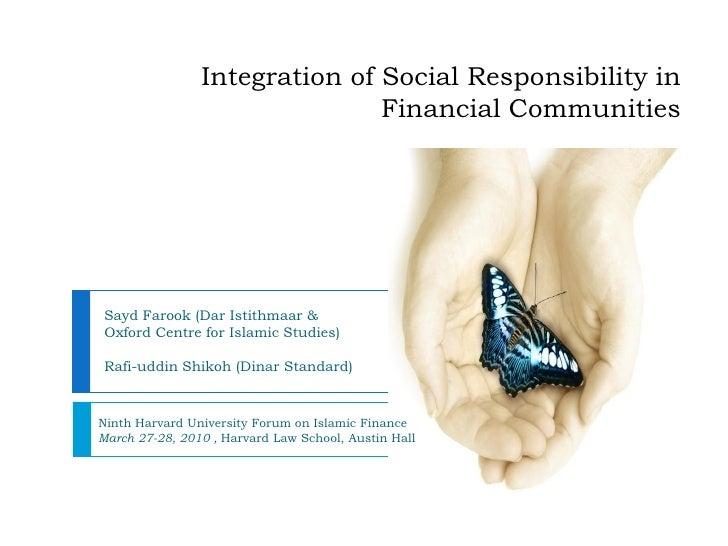 Integration of Social Responsibility in                               Financial CommunitiesSayd Farook (Dar Istithmaar &Ox...