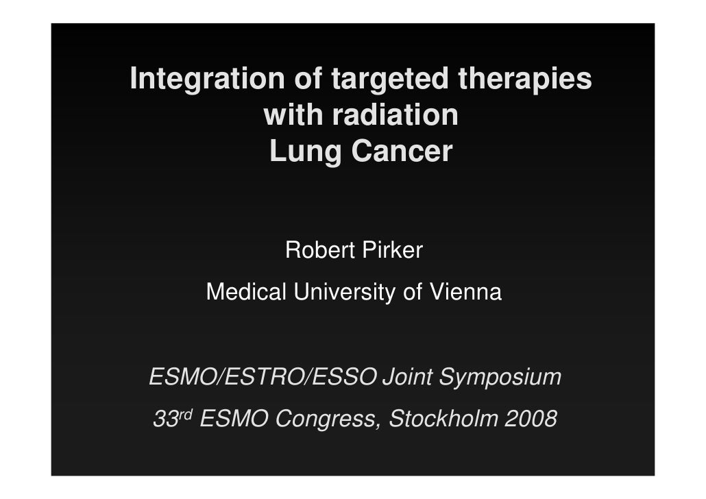 Integration of targeted therapies           with radiation           Lung Cancer               Robert Pirker      Medical ...