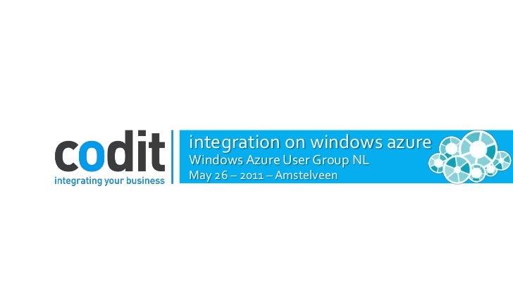 integration on windows azure<br />Windows Azure User Group NL<br />May 26 – 2011 – Amstelveen<br />
