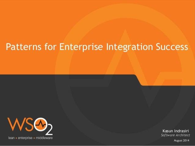 August 2014  Patterns for Enterprise Integration Success   Software Architect  Kasun Indrasiri