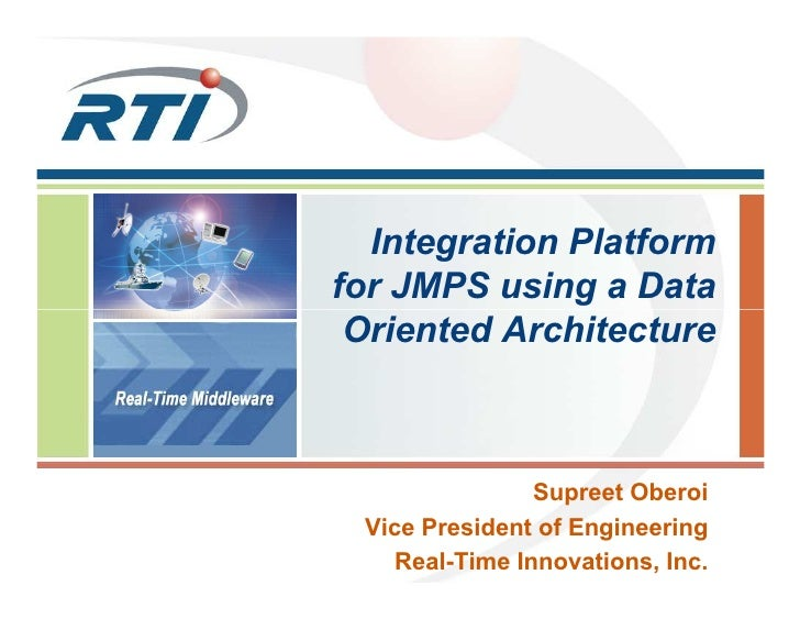 Integration Platform for JMPS using a Data  Oriented Architecture                   Supreet Oberoi  Vice President of Engi...