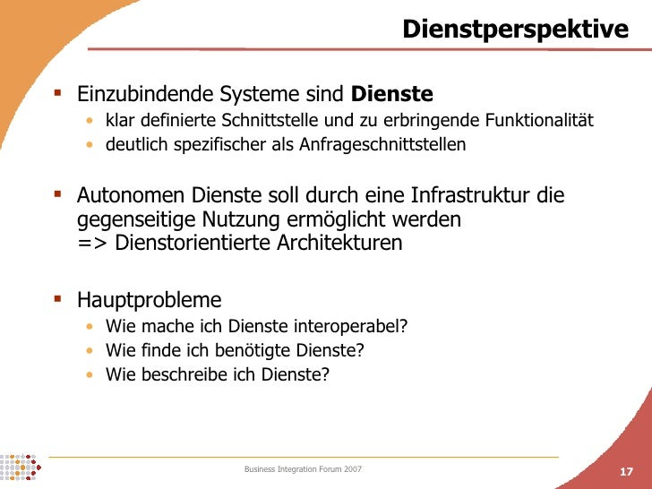 Dienstperspektive <ul><li>Einzubindende Systeme sind  Dienste </li></ul><ul><ul><li>klar definierte Schnittstelle und zu e...