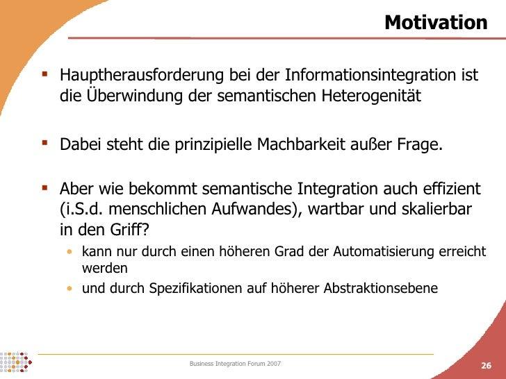 Motivation <ul><li>Hauptherausforderung bei der Informationsintegration ist die Überwindung der semantischen Heterogenität...