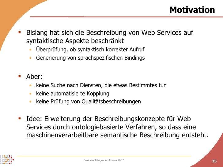 Motivation <ul><li>Bislang hat sich die Beschreibung von Web Services auf syntaktische Aspekte beschränkt </li></ul><ul><u...