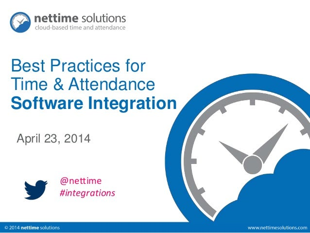 Best Practices for  Time & Attendance  Software Integration  April 23, 2014  @nettime  #integrations