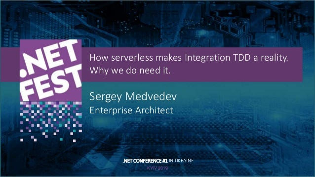 Тема доклада Тема доклада Тема доклада KYIV 2019 How serverless makes Integration TDD a reality. Why we do need it. Sergey...
