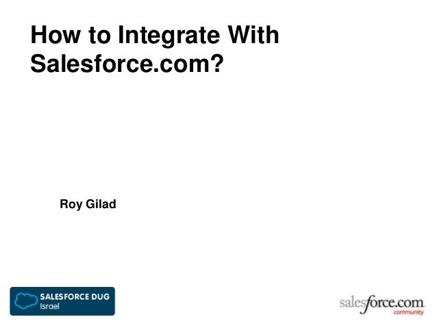 How to Integrate WithSalesforce.com?Roy Gilad