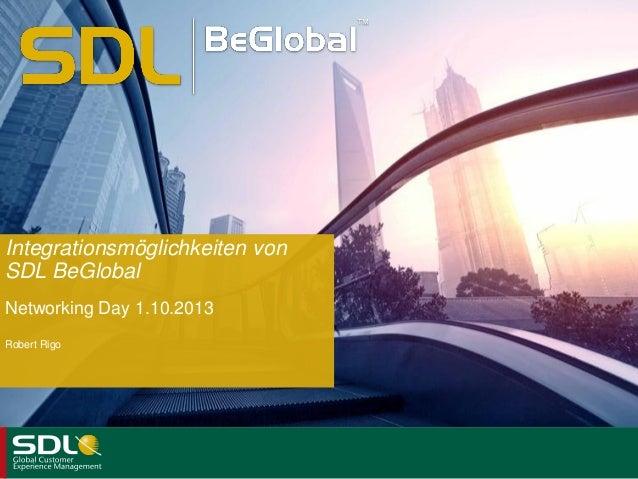 Integrationsmöglichkeiten von SDL BeGlobal Robert Rigo ™ Networking Day 1.10.2013