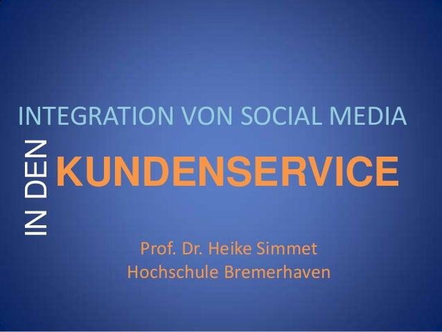 IN DEN  INTEGRATION VON SOCIAL MEDIA  KUNDENSERVICE Prof. Dr. Heike Simmet Hochschule Bremerhaven