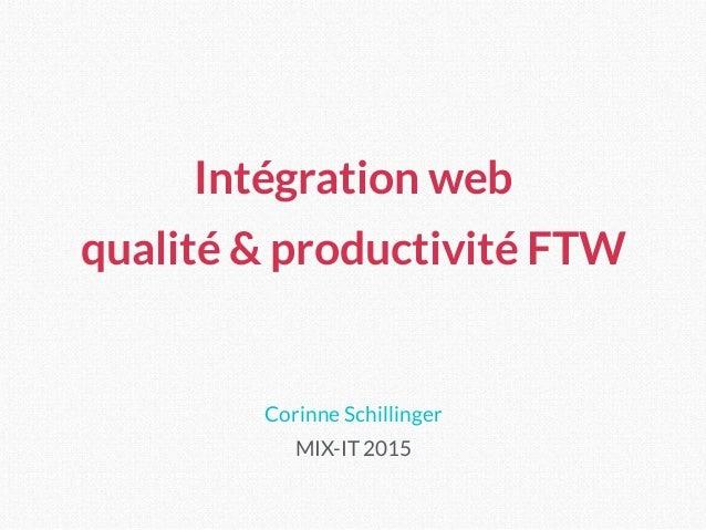 Corinne Schillinger MIX-IT 2015 Intégration web qualité & productivité FTW