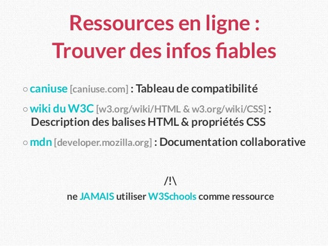 Ressources en ligne : Trouver des infos fiables ○ caniuse [caniuse.com] : Tableau de compatibilité ○ wiki du W3C [w3.org/w...