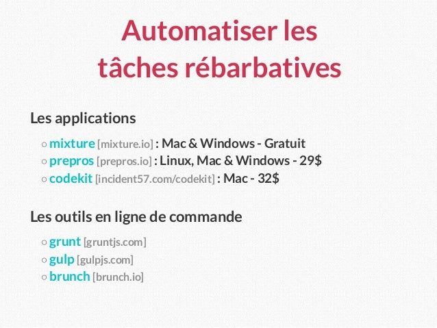 Automatiser les  tâches rébarbatives Les applications ○ mixture [mixture.io] : Mac & Windows - Gratuit ○ prepros [prepros...