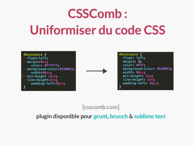 CSSComb : Uniformiser du code CSS [csscomb.com] plugin disponible pour grunt, brunch & sublime text