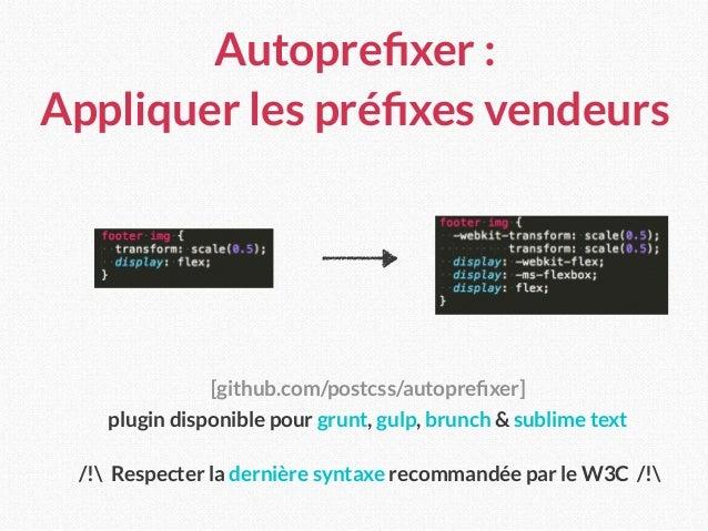 Autoprefixer : Appliquer les préfixes vendeurs [github.com/postcss/autoprefixer] plugin disponible pour grunt, gulp, brunch ...