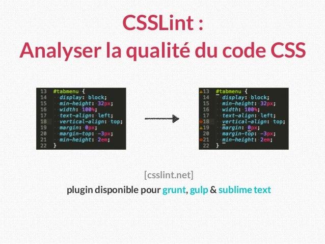CSSLint : Analyser la qualité du code CSS [csslint.net] plugin disponible pour grunt, gulp & sublime text