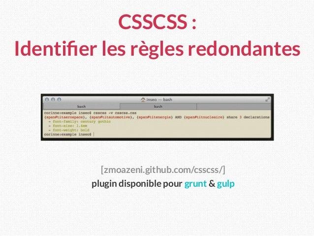 CSSCSS : Identifier les règles redondantes [zmoazeni.github.com/csscss/] plugin disponible pour grunt & gulp