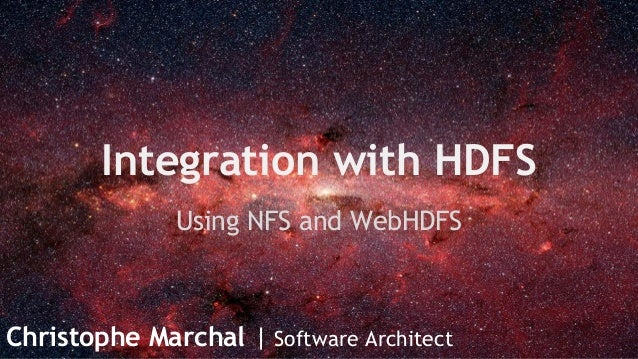 Integration with HDFS Using NFS and WebHDFS  Christophe Marchal | Software Architect