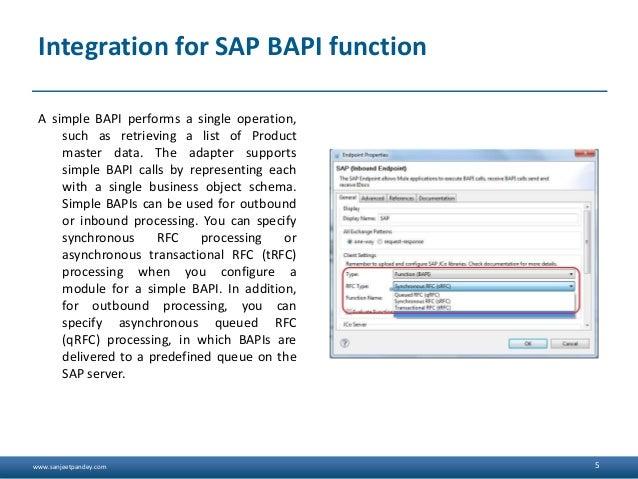 www.sanjeetpandey.com Integration for SAP BAPI function A simple BAPI performs a single operation, such as retrieving a li...