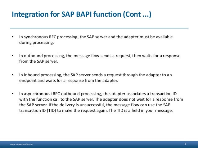www.sanjeetpandey.com Integration for SAP BAPI function (Cont ...) • In synchronous RFC processing, the SAP server and the...