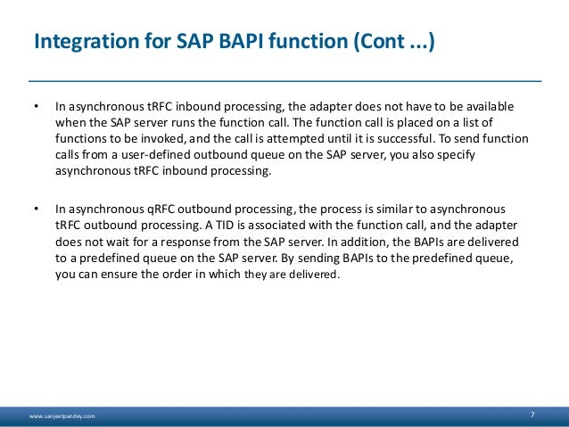 www.sanjeetpandey.com Integration for SAP BAPI function (Cont ...) • In asynchronous tRFC inbound processing, the adapter ...