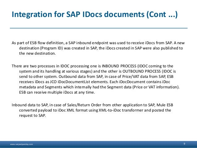 www.sanjeetpandey.com Integration for SAP IDocs documents (Cont ...) As part of ESB flow definition, a SAP inbound endpoin...