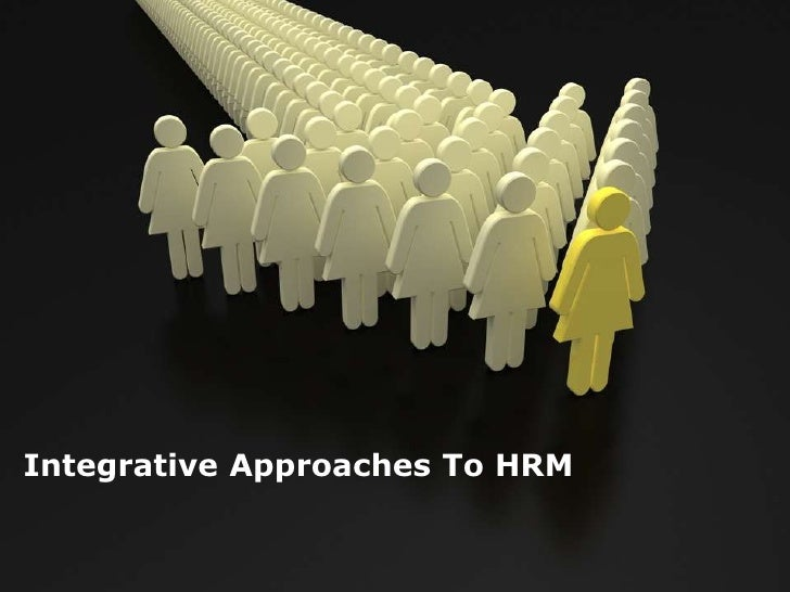 Integrative Approaches To HRM<br />