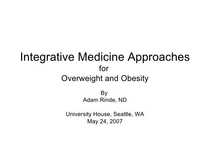 Integrative Medicine Approaches                 for        Overweight and Obesity                    By               Adam...