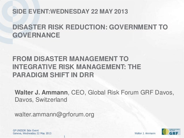 GP UNISDR Side EventGeneva, Wednesday 22 May 2013 Walter J. Ammann1SIDE EVENT:WEDNESDAY 22 MAY 2013DISASTER RISK REDUCTION...