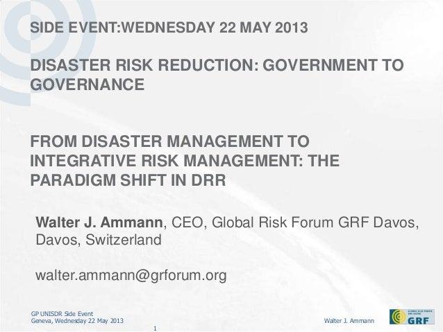 GP UNISDR Side EventGeneva, Wednesday 22 May 2013 Walter J. Ammann1SIDE EVENT:WEDNESDAY 22 MAY 2013DISASTER RISK REDUCTION...