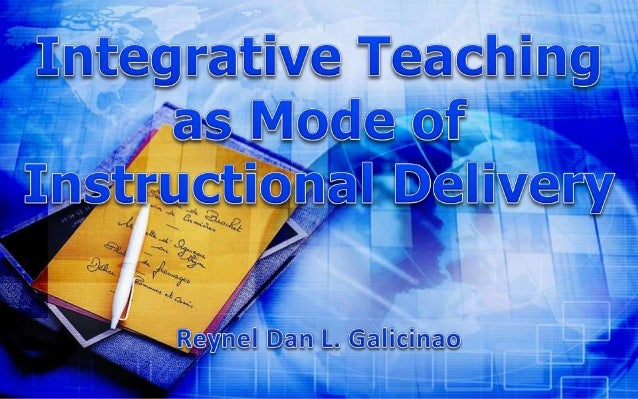 Integrative Teaching  • Works best in the BEC  • The curriculum is treated in a holistic  manner  • The process is interac...