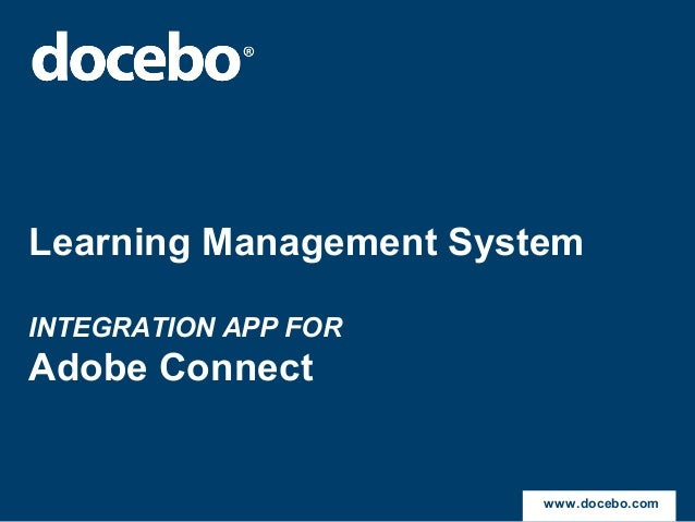 Learning Management SystemINTEGRATION APP FORAdobe Connect                        www.docebo.com