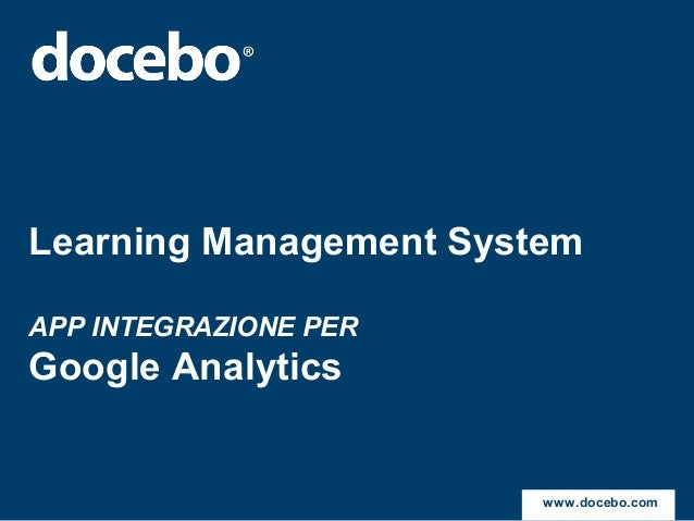 Learning Management SystemAPP INTEGRAZIONE PERGoogle Analytics                        www.docebo.com