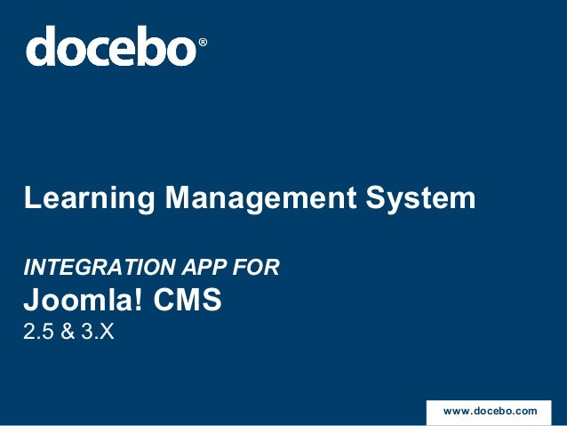 Learning Management SystemINTEGRATION APP FORJoomla! CMS2.5 & 3.Xwww.docebo.com
