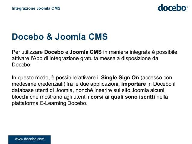 Per utilizzare Docebo e Joomla CMS in maniera integrata è possibileattivare lApp di Integrazione gratuita messa a disposiz...