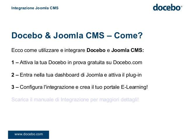 Ecco come utilizzare e integrare Docebo e Joomla CMS:1 – Attiva la tua Docebo in prova gratuita su Docebo.com2 – Entra nel...