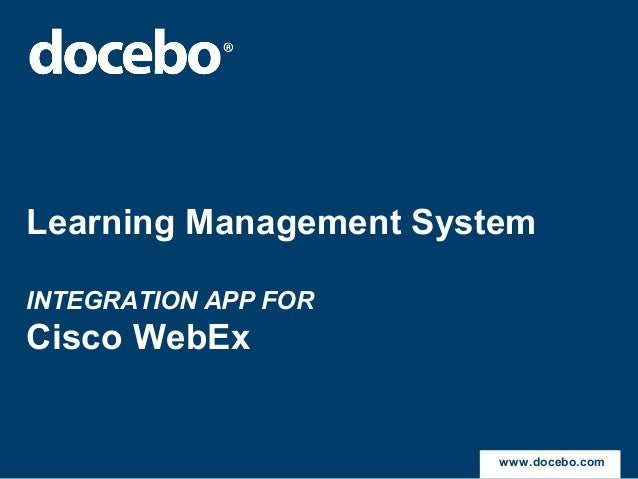 Learning Management SystemINTEGRATION APP FORCisco WebExwww.docebo.com